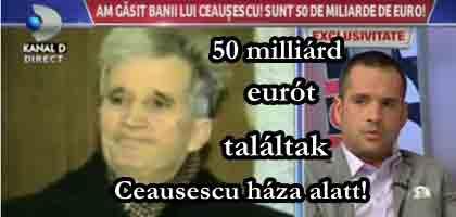50 milliárd eurót találtak Ceausescu háza alatt!