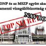 NAV BOTRÁNY! A FIDESZ-KDNP és az MSZP együtt akadályozza meg a parlamenti vizsgálóbizottság munkáját