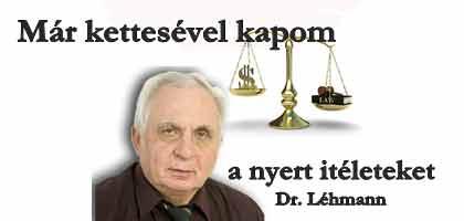 Dr. Léhmann György-Már kettesével kapom a nyert itéleteket