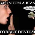 MÉLYPONTON A BIZALOM - SOHA TÖBBET DEVIZAHITELT