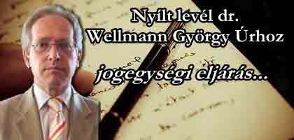 JOGEGYSÉGI ELJÁRÁS-Nyílt levél dr. Wellmann György Úrhoz