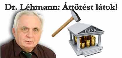 Dr. Léhmann-Áttörést látok! ha sorban semmisek lesznek a deviza-szerződések, akkor onnantól kezdve a bankoknak kell elkezdeni bírósághoz szaladgálni