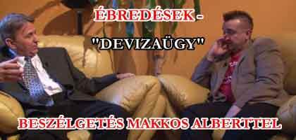 """""""DEVIZAÜGY"""" ÉBREDÉSEK-BESZÉLGETÉS MAKKOS ALBERTTEL"""