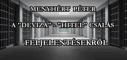 """MENYHÉRT PÉTER A """"DEVIZA""""-""""HITEL"""" CSALÁS FELJELENTÉSEKRŐL."""