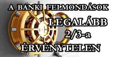 A BANKI FELMONDÁSOK LEGALÁBB 2/3-A ÉRVÉNYTELEN