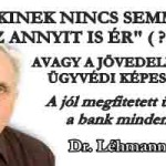 DR.LÉHMANN-AKINEK NINCS SEMMIJE AZ ANNYIT IS ÉR (?)
