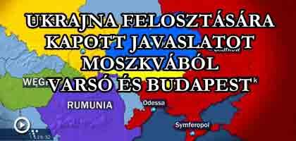 UKRAJNA FELOSZTÁSÁRA KAPOTT JAVASLATOT MOSZKVÁBÓL VARSÓ ÉS BUDAPEST.