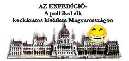 AZ EXPEDÍCIÓ-A politikai elit kockázatos kísérlete Magyarországon.