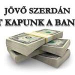 JÖVŐ SZERDÁN PÉNZT KAPUNK A BANKTÓL