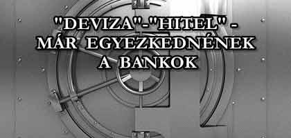 """""""DEVIZA""""-""""HITEL"""" - MÁR EGYEZKEDNÉNEK A BANKOK."""