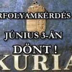 ÁRFOLYAMKÉRDÉS? KÚRIA – JÚNIUS 3 – ÁN DÖNT!
