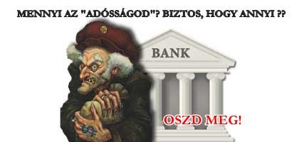 """MENNYI AZ """"ADÓSSÁGOD""""? EZT MONDTA A BANK? BIZTOS, HOGY ANNYI?? - ADD TOVÁBB!"""