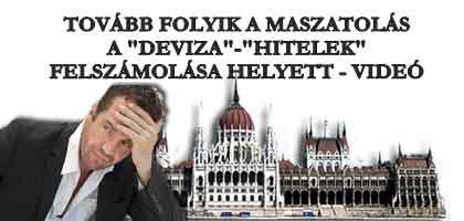 """TOVÁBB FOLYIK A MASZATOLÁS A """"DEVIZA""""-""""HITELEK"""" FELSZÁMOLÁSA HELYETT - VIDEÓ."""