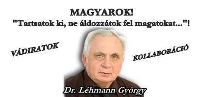 MAGYAROK! TARTSATOK KI, NE ÁLDOZZÁTOK FEL MAGATOKAT!-DR. LÉHMANN