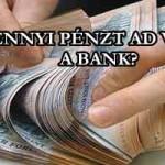 MENNYI PÉNZT AD VISSZA A BANK?