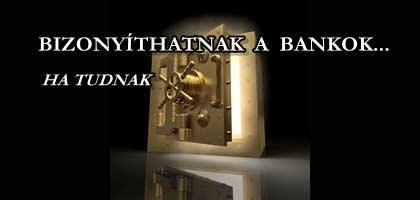 BIZONYÍTHATNAK A BANKOK...HA TUDNAK!