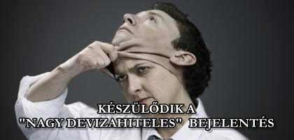 """KÉSZÜLŐDIK A """"NAGY DEVIZAHITELES"""" BEJELENTÉS!"""