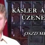 KÁSLER ÁRPÁD ÜZENETE - TÉNYEK!