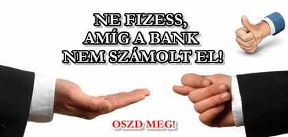 NE FIZESS, AMÍG A BANK NEM SZÁMOLT EL!