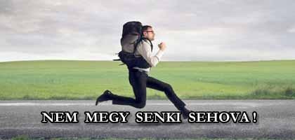 NEM MEGY SENKI SEHOVA!