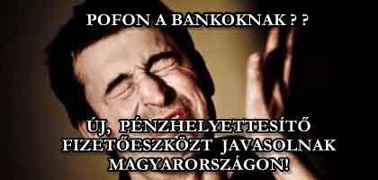 POFON A BANKOKNAK - ÚJ PÉNZHELYETTESÍTŐ FIZETŐESZKÖZT JAVASOLNAK MAGYARORSZÁGON!