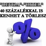 """""""DEVIZA""""-""""HITEL"""": 40 SZÁZALÉKKAL IS CSÖKKENHET A TÖRLESZTÉS."""