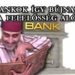 A BANKOK ÍGY BÚJNAK KI A FELELŐSSÉG ALÓL