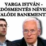 VARGA ISTVÁN - ADÓSMENTÉS NÉVEN VALÓDI BANKMENTÉS!