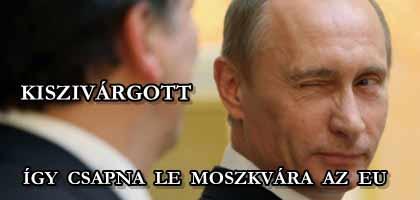 KISZIVÁRGOTT: ÍGY CSAPNA LE MOSZKVÁRA AZ EU.