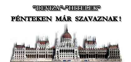 """""""DEVIZA""""-""""HITELEK"""" - PÉNTEKEN MÁR SZAVAZNAK!"""