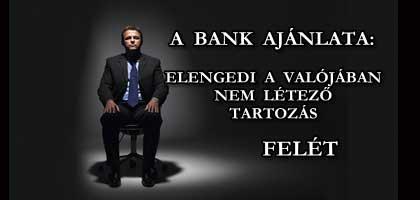 A BANK AJÁNLATA: ELENGEDI A NEM LÉTEZŐ TARTOZÁS FELÉT.