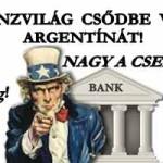 NAGY A CSEND - A PÉNZVILÁG CSŐDBE VITTE ARGENTÍNÁT!