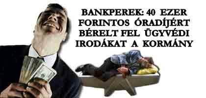 BANKPEREK: 40 EZER FORINTOS ÓRADÍJÉRT BÉRELT FEL ÜGYVÉDI IRODÁKAT A KORMÁNY.