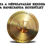 BENYÚJTOTTA A NÉPSZAVAZÁSI KEZDEMÉNYEZÉST A BANKCSAPDA EGYESÜLET