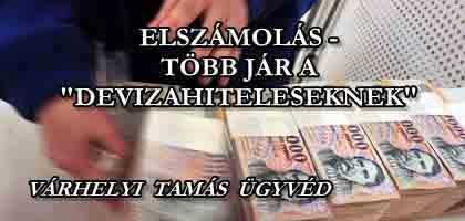 """ELSZÁMOLÁS - TÖBB JÁR A """"DEVIZAHITELESEKNEK"""" - VÁRHELYI TAMÁS ÜGYVÉD."""