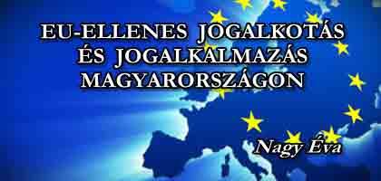 EU-ELLENES JOGALKOTÁS ÉS JOGALKALMAZÁS MAGYARORSZÁGON.