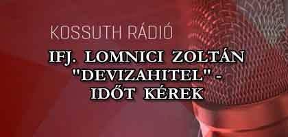 "IFJ. LOMNICI ZOLTÁN ""DEVIZAHITEL"" - IDŐT KÉREK."