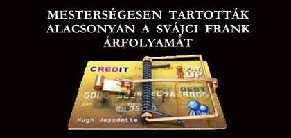 BANKÁRBŰNÖZÉS-MESTERSÉGESEN TARTOTTÁK ALACSONYAN A SVÁJCI FRANK ÁRFOLYAMÁT.