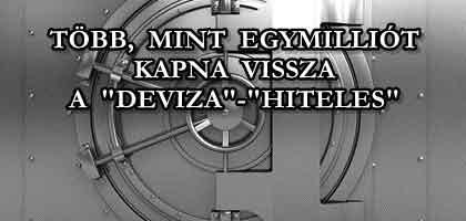"""TÖBB, MINT EGYMILLIÓT KAPNA VISSZA A """"DEVIZA""""-""""HITELES""""!"""