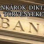A BANKÁROK DIKTÁLJÁK A TÖRVÉNYEKET?