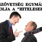 """A BANKSZÖVETSÉG EGYMÁS ELLEN HANGOLJA A """"HITELESEKET"""" ?"""