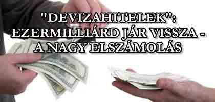 """""""DEVIZAHITELEK"""": EZERMILLIÁRD JÁR VISSZA - A NAGY ELSZÁMOLÁS."""