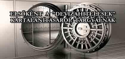 """ELSŐKÉNT A """"DEVIZAHITELESEK"""" KÁRTALANÍTÁSÁRÓL TÁRGYALNAK."""
