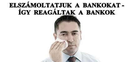 ELSZÁMOLTATJUK A BANKOKAT - ÍGY REAGÁLTAK A BANKOK.