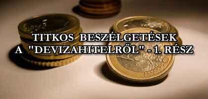 """TITKOS BESZÉLGETÉSEK A """"DEVIZAHITELRŐL"""" - 1. RÉSZ."""