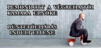 LEMONDOTT A VÉGREHAJTÓI KAMARA ELNÖKE - BÜNTETŐELJÁRÁS INDULT ELLENE.