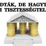 TUDTÁK, DE HAGYTÁK: BANKI TISZTESSÉGTELENSÉG