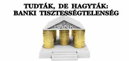 TUDTÁK, DE HAGYTÁK: BANKI TISZTESSÉGTELENSÉG.