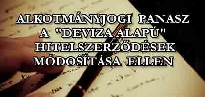 """ALKOTMÁNYJOGI PANASZ A """"DEVIZA ALAPÚ"""" HITELSZERZŐDÉSEK MÓDOSÍTÁSA ELLEN."""