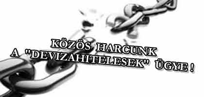 """KÖZÖS HARCUNK A """"DEVIZAHITELESEK"""" ÜGYE!"""